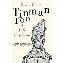 Tinman Too: A Life Explored