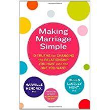 Making Marriage Simple: 10 Truths for Changing the Relationship You Have into the One You Want by Hendrix Ph.D., Harville (2013) Paperback
