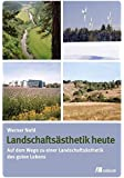 Landschaftsästhetik heute: Auf dem Wege zu einer Landschaftsästhetik des guten Lebens