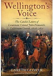 Wellington's Voice: The Candid Letters of Lieutenant Colonel John Fremantle, Coldstream Guards, 1808-1821
