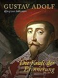 Gustav Adolf König von Schweden - Die Kraft der Erinnerung 1632-2007