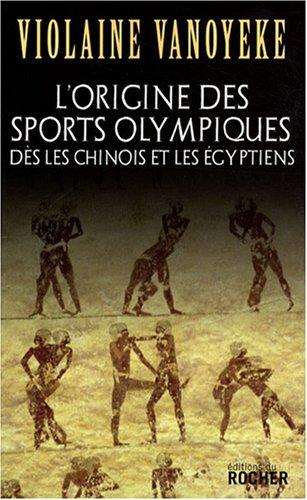 L'origine des sports olympiques dès les Chinois et les Egyptiens par Violaine Vanoyeke