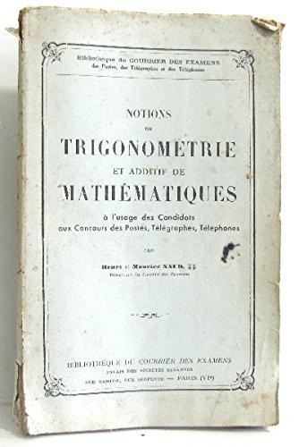 Notions de trigonométrie et additif de mathématiques à l'usage des candidats aux concours des postes, télégraphes, téléphones par Naud Maurice Et Henri