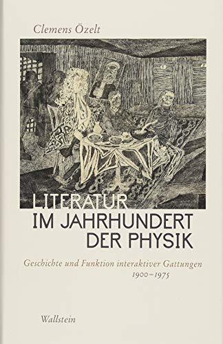 Literatur im Jahrhundert der Physik: Geschichte und Funktion interaktiver Gattungen 1900 -1975
