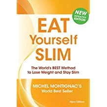 Eat Yourself Slim: The World's BEST Method to Lose Weight and Stay Slim by Michel Montignac (2012) Paperback