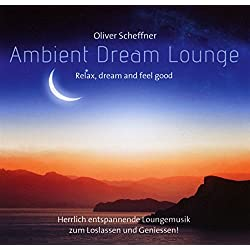 Ambient Dream Lounge: Relax, Dream And Feel Good