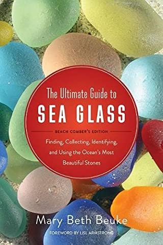 The Ultimate Guide to Sea Glass: Beach Comber's Edition: Finding,