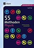 55 Methoden Physik: einfach, kreativ, motivierend (5. bis 13. Klasse)