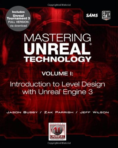 Mastering Unreal Technology, Volume I:Introduction to Level Design    with Unreal Engine 3: A Beginner's Guide to Level Design in Unreal Engine 3: 1