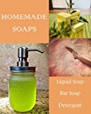 Homemade Soap Making - Simple DIY Recipes for Bar, Liquid, Dishwasher Soaps, Shampoo