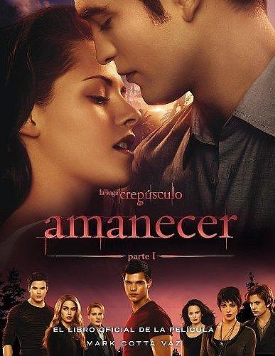 Amanecer: El libro oficial de la pel??cula (Primera parte) (Saga Crepusculo) (Spanish Edition) by Mark Cotta Vaz (2012-04-01)