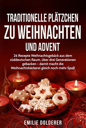 Traditionelle Plätzchen zu Weihnachten und Advent: 26 Rezepte Weihnachtsgebäck aus dem süddeutschen Raum, über drei Generationen gebacken - damit macht die Weihnachtsbäckerei gleich noch mehr Spass