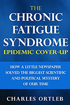 The Chronic Fatigue Syndrome Epidemic Cover-up: How a Little Newspaper Solved the Biggest Scientific and Political Mystery of Our Time (English Edition) van [Ortleb, Charles]