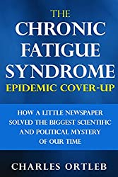 The Chronic Fatigue Syndrome Epidemic Cover-up: How a Little Newspaper Solved the Biggest Scientific and Political Mystery of Our Time (English Edition)