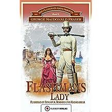 Flashmans Lady: Flashman in Singapur, Borneo und Madagaskar (6) (Die Flashman-Manuskripte)