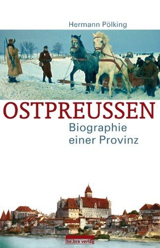 Ostpreußen: Biographie einer Provinz
