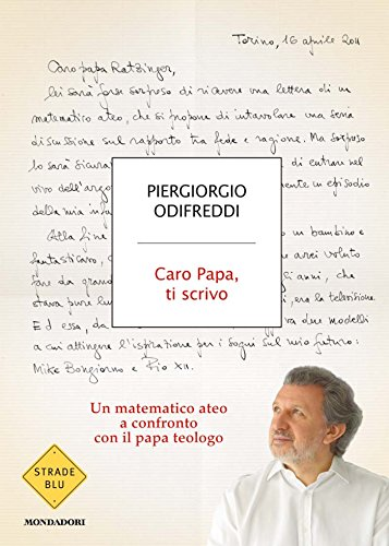 Caro Papa ti scrivo: Un matematico ateo a confronto con il papa teologo (Strade blu. Non Fiction)