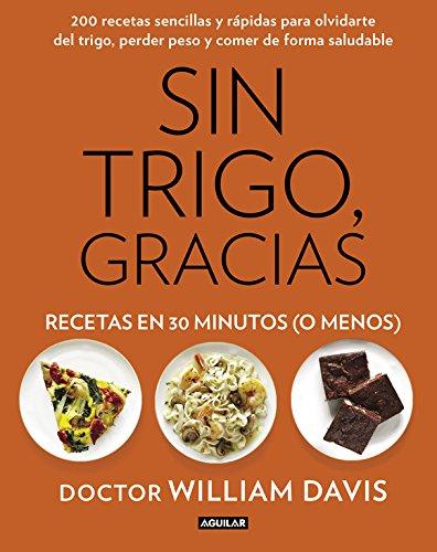 Sin trigo, gracias. Recetas en 30 minutos (¡o menos!) par William Davis