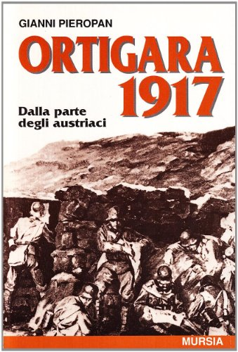 Ortigara 1917. Dalla parte degli austriaci (Testimonianze fra cron. e st. I guerra) di Gianni Pieropan