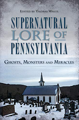 Supernatural Lore of Pennsylvania: Ghosts, Monsters and Miracles (American Legends) (English Edition)