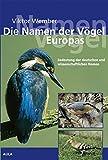 Die Namen der Vögel Europas: Bedeutung der deutschen und wissenschaftlichen Namen - Viktor Wember