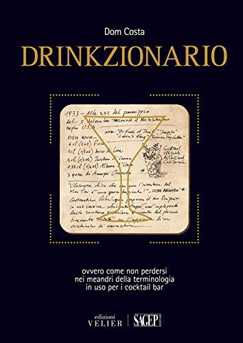 Drinkzionario. ovvero come non perdersi nei meandri della terminologia in uso per i cocktail bar