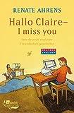 Hallo Claire - I miss you: Eine deutsch-englische Freundschaftsgeschichte - Renate Ahrens