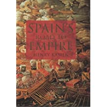 Spain's Road to Empire: The Making of a World Power, 1492-1763