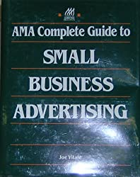 AMA Complete Guide to Small Business Advertising / Joe Vitale