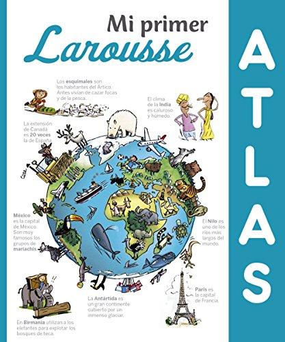 Mi primer Atlas Larousse (Larousse - Infantil / Juvenil - Castellano - A Partir De 8 Años)