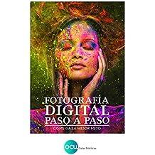 FOTOGRAFÍA DIGITAL PASO A PASO: Consiga la mejor foto (Spanish Edition)