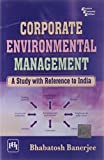 Corporate Environmental Management: A Study With Reference to India