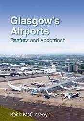 Glasgow's Airports: Renfrew & Abbotsinch: Renfrew and Abbotsinch by Keith McCloskey (2009-07-06)