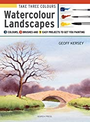 Take Three Colours: Watercolour Landscapes: Start to paint with 3 colours, 3 brushes and 9 easy projects