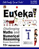 Eureka! Challenging Maths and Numerical Reasoning Exam Questions for 11+  Book 1: 30 modern-style, multi-part questions with full step-by-step ... full method explanation, tips and tricks)
