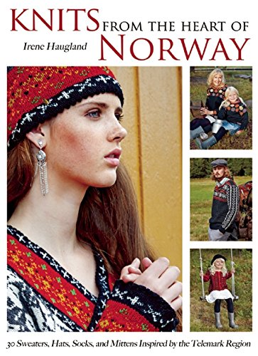 Knits From The Heart Of Norway 30 Sweaters Hats Socks And Mittens Inspired By The Telemark Region