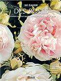 Le guide des roses. Les conseils pratiques, les explications de base