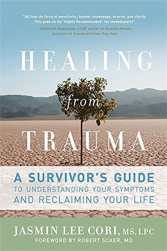 Healing from Trauma: A Survivor's Guide to Understanding Your Symptoms and Reclaiming Your Life