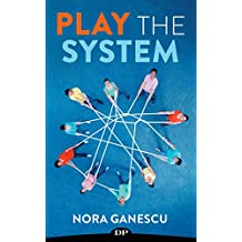 Play the System: The Corporate Rebel's Guide to Make Their Organization Listen and Change (English Edition)