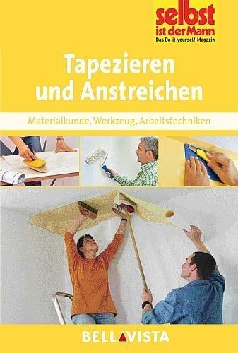 Tapezieren und Anstreichen - Material . Werkzeug . Arbeitstechniken (Edition Selbst ist der Mann) [Illustrierte Linzenzausgabe] - 2012