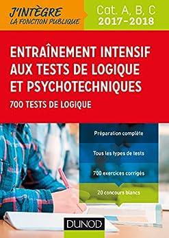 Entrainement intensif aux tests de logique et psychotechniques 2017-2018 : 700 tests de logique (Tous concours fonction publique t. 1)
