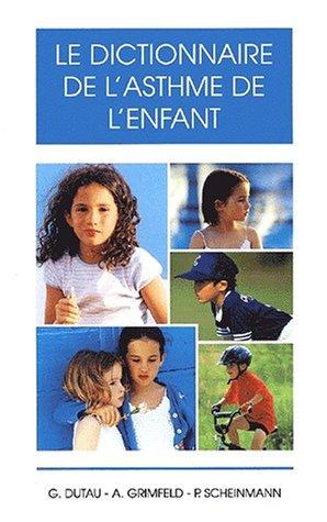 Le dictionnaire de l'asthme de l'enfant par Guy Dutau, Pierre Scheinmann, Alain Grimfeld