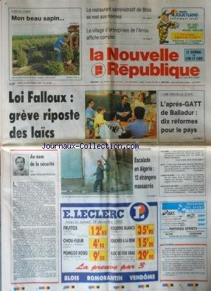 NOUVELLE REPUBLIQUE (LA) [No 14952] du 16/12/1993 - LOI FALLOUX / GREVE RIPOSTE DES LAICS - L'APRES-GATT DE BALLADUR / 10 REFORMES POUR LE PAYS - AU NOM DE LA SECURITE PAR ARBONA - TERRORISME / ESCALADE EN ALGERIE- AFFAIRE GREGORY VILLEMIN -