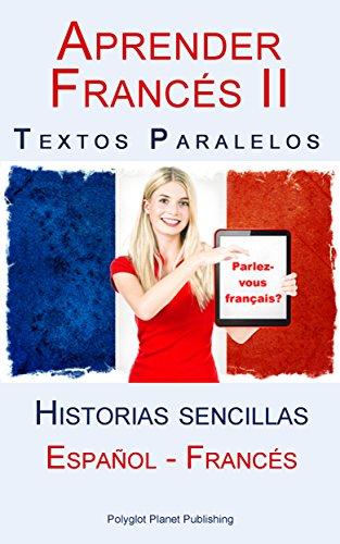 Aprender Francés II - Textos paralelos (Español - Francés) Historias sencillas par Polyglot Planet Publishing
