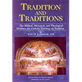 Tradition & Traditions: The Biblical, Historical, and Theological Evidence for Catholic Teaching or Tradition