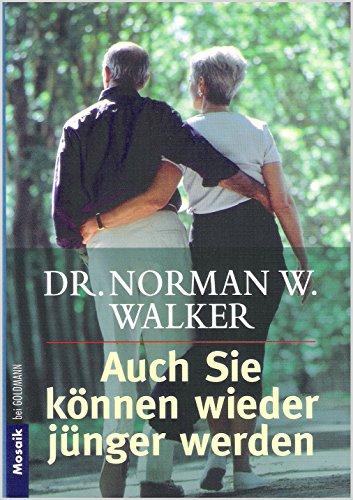 Norman W. Walker : Auch Sie können wieder jünger - Zu Leben Um Wieder