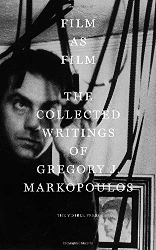 Film as Film: The Collected Writings of Gregory J. Markopoulos por Gregory J, Markopoulos
