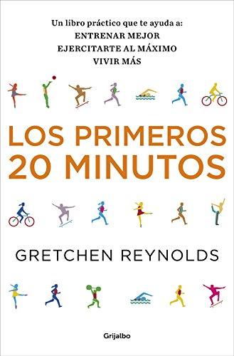 Los primeros 20 minutos: Un libro práctico que te ayuda a: entrenar mejor, ejercitarte al máximo, vivir más (AUTOAYUDA SUPERACION)