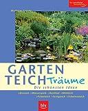 Gartenteich-Träume: Die schönsten Ideen. Brunnen -Wasserspiele - Bachlauf - Miniteich - Folienteich - Fertigteich -Schwimmteich. Der zuverlässige Gartenberater