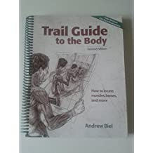 Trail Guide to the Body: How to Locate Muscles, Bones, and More by Andrew Biel (27-Jun-2005) Spiral-bound